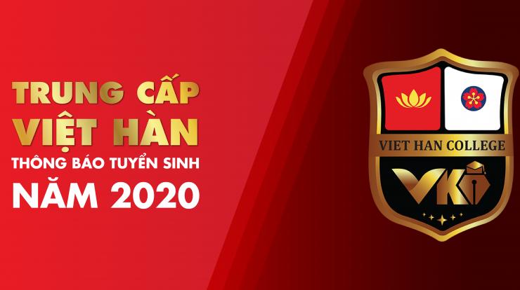 TRUNG CẤP VIỆT HÀN THÔNG BÁO TUYỂN SINH NĂM 2020